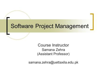 Software Project Management Course Instructor Samana Zehra (Assistant Professor)
