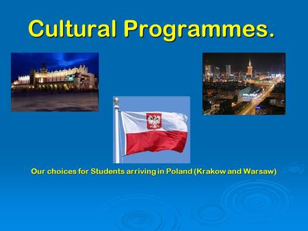 Cultural Programmes. Our choices for Students arriving in Poland (Krakow and Warsaw)