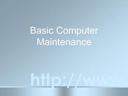Basic Computer Maintenance  Basic Computer Maintenance  Clean and Cool Deleting Temporary Files Scandisk Backup Your Data How to.