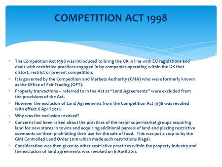  The Competition Act 1998 was introduced to bring the UK in line with EU regulations and deals with restrictive practices engaged in by companies operating.