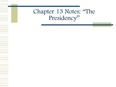 "Chapter 13 Notes: ""The Presidency"". Part A: Section 13.1: The President's Roles  Write the underlined words on the extra spaces in your packet."