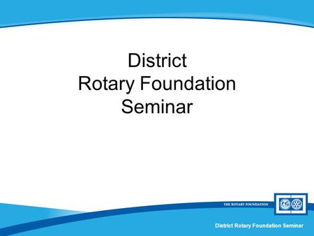 District Rotary Foundation Seminar. Session X Foundation Funding.