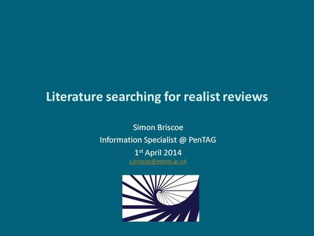<strong>Literature</strong> searching for realist <strong>reviews</strong> Simon Briscoe Information PenTAG 1 st April 2014