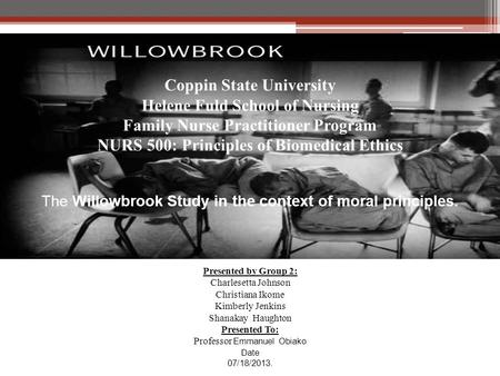 Coppin State University Helene Fuld School of Nursing Family Nurse Practitioner Program NURS 500: Principles of Biomedical Ethics The Willowbrook Study.