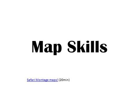 Map Skills Safari Montage maps! (20min).