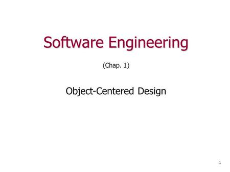 Software Engineering 1 (Chap. 1) Object-Centered Design.