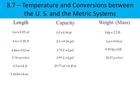 8.7 – Temperature and Conversions between the U. S. and the Metric Systems Length Capacity Weight (Mass)