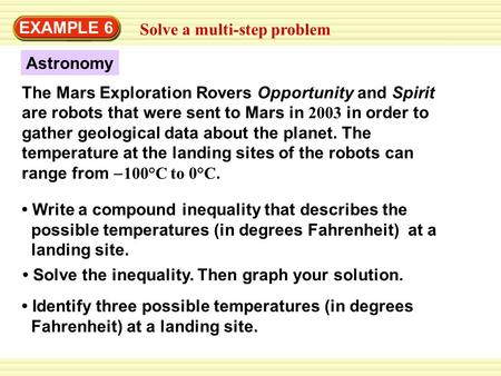EXAMPLE 6 Solve a multi-step problem Astronomy Identify three possible temperatures (in degrees Fahrenheit) at a landing site. Solve the inequality. Then.