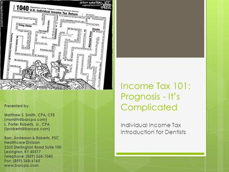 Income Tax 101: Prognosis - It's Complicated Individual Income Tax Introduction for Dentists Presented by: Matthew S. Smith, CPA, CFE