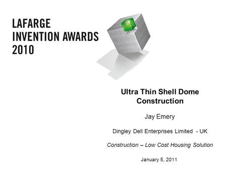Ultra Thin Shell Dome Construction Jay Emery Dingley Dell Enterprises Limited - UK Construction – Low Cost Housing Solution January 5, 2011.