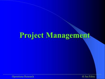 ___________________________________________________________________________ Operations Research  Jan Fábry Project Management.