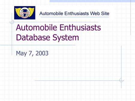 Automobile Enthusiasts Database System May 7, 2003.