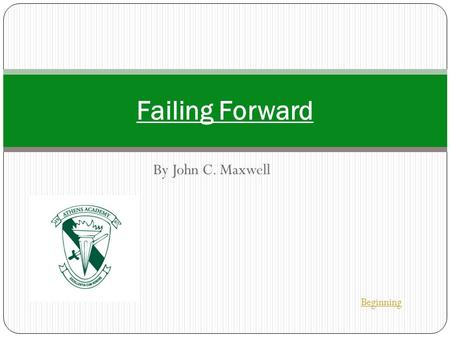 "By John C. Maxwell Failing Forward Beginning. What is ""failure?"" Failure is often defined as, ""falling short of one's goals."" Who defines those goals?"