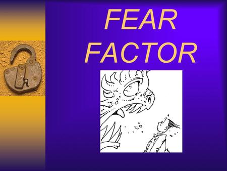 FEAR FACTOR. LIFE GREATEST PROBLEM = FEAR  It robs us of happiness  It causes us to settle for less than we are capable of  It is the root cause of.
