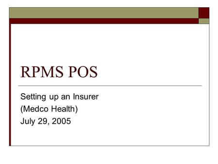 RPMS POS Setting up an Insurer (Medco Health) July 29, 2005.