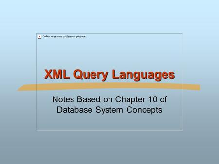 XML Query Languages Notes Based on Chapter 10 of Database System Concepts.