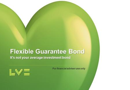 For financial adviser use only Flexible Guarantee Bond It's not your average investment bond.