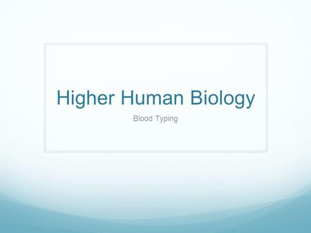 Higher Human Biology Blood Typing. ABO Blood Types Four main groups in humans; A B AB O.