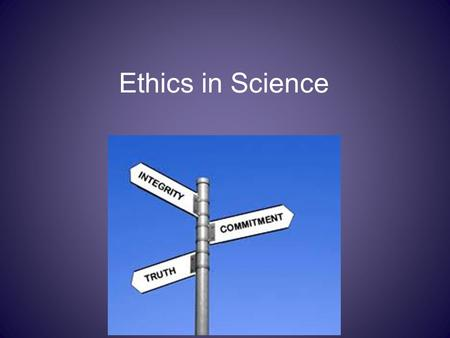 "Ethics in Science. Learning intentions SWBAT: Define the term ""ethics"" Explain how ethics applies to science SUCCESS CRITERIA: Contributing at least one."
