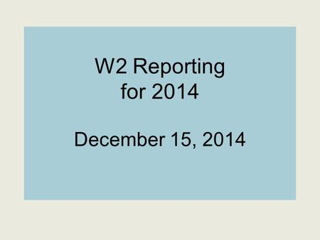W2 Reporting for 2014 December 15, 2014. Agenda Essential Dates SCOE or District Calendars Issues for Adjustment Prior to December Regular Payroll Post.