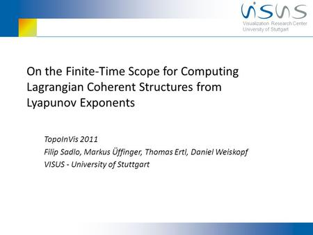 Visualization Research Center University of Stuttgart On the Finite-Time Scope for Computing Lagrangian Coherent Structures from Lyapunov Exponents TopoInVis.