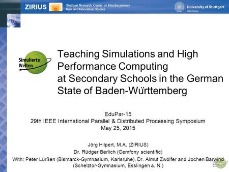Stuttgart Research Center on Interdisciplinary Risk and Innovation Studies ZIRIUS Teaching Simulations and High Performance Computing at Secondary Schools.