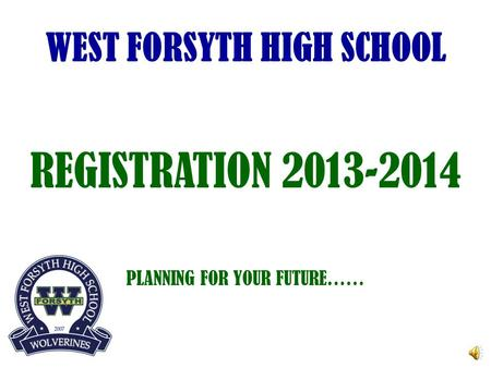 WEST FORSYTH HIGH SCHOOL REGISTRATION 2013-2014 PLANNING FOR YOUR FUTURE……