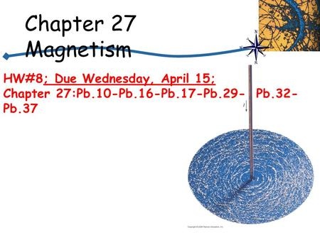Chapter 27 Magnetism HW#8; Due Wednesday, April 15;