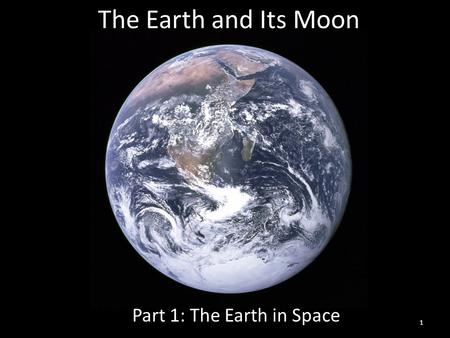 The Earth and Its Moon Part 1: The Earth in Space 1.