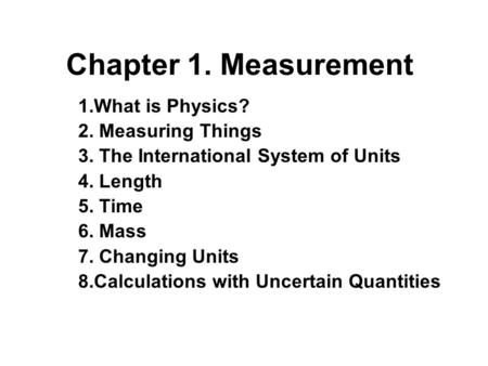 Chapter 1. Measurement 1.What is Physics? 2. Measuring Things