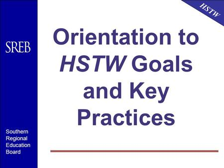 HSTW Southern Regional Education Board Orientation to HSTW Goals and Key Practices.