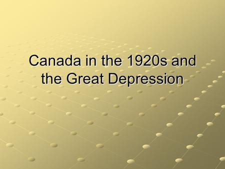 Canada in the 1920s and the Great Depression. IB Objectives Mackenzie King RB Bennett.