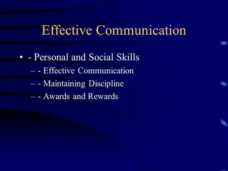 Effective Communication ‑ Personal and Social Skills – ‑ Effective Communication – ‑ Maintaining Discipline – ‑ Awards and Rewards.