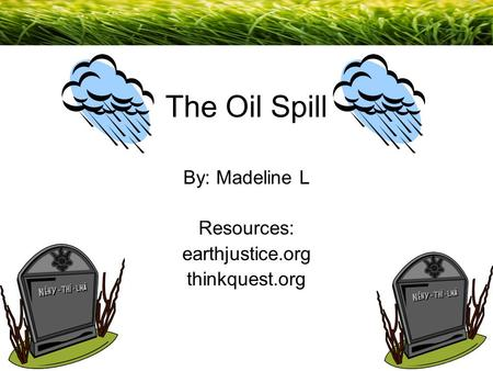 By: Madeline L Resources: earthjustice.org thinkquest.org