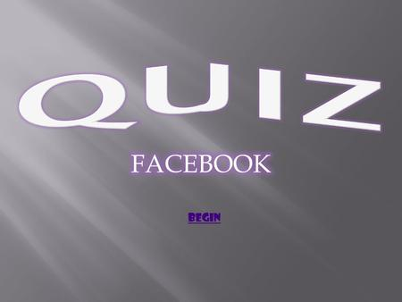 BEGIN. 1. When was the Facebook found? A. February 14,2004. February 14,2004 B. February 04, 2004 C. February 05, 2004 Show Score.