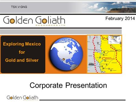 Corporate Presentation February 2014 TSX.V:GNG Exploring Mexico for Gold and Silver 50km.