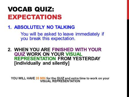 VOCAB QUIZ: EXPECTATIONS 1.ABSOLUTELY NO TALKING You will be asked to leave immediately if you break this expectation. 2.WHEN YOU ARE FINISHED WITH YOUR.