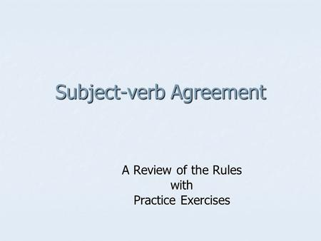 Subject-verb Agreement A Review of the Rules with Practice Exercises.