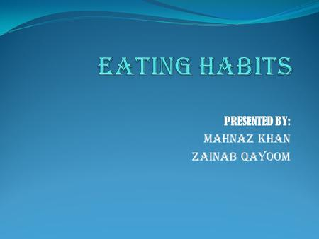 PRESENTED BY: MAHNAZ KHAN ZAINAB QAYOOM. UNIT SUMMARY In this health unit, students learn the importance of planning and developing good eating habits.