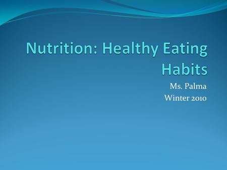 Ms. Palma Winter 2010. What is Nutrition? What do you know about Nutrition? You are going to be divided up into groups. In your groups you will have 5.