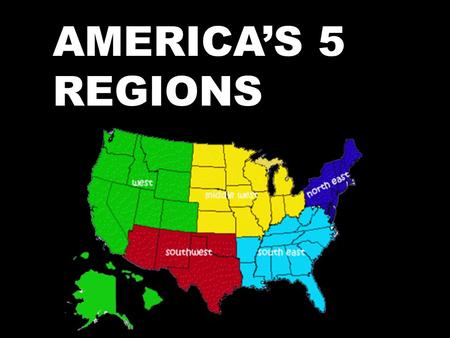AMERICA'S 5 REGIONS. The United States is a massive country Areas of the United States have common links: culture, language, religion, and environment.