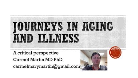 A critical perspective Carmel Martin MD PhD