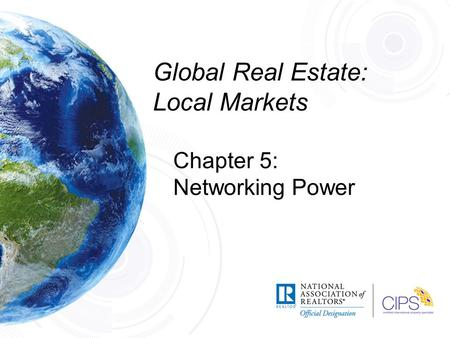 Global Real Estate: Local Markets Chapter 5: Networking Power.