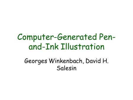 Computer-Generated Pen- and-Ink Illustration Georges Winkenbach, David H. Salesin.