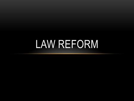 LAW REFORM.  To protect society and keep it functioning.  Laws outline acceptable behaviour and prevent conflict within society.  To be effective,