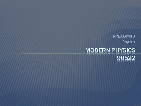 NCEA Level 3 Physics  The Photoelectric effect - Experiment - Quantum theory & work function - Wave particle duality  Atomic spectra - Hydrogen line.