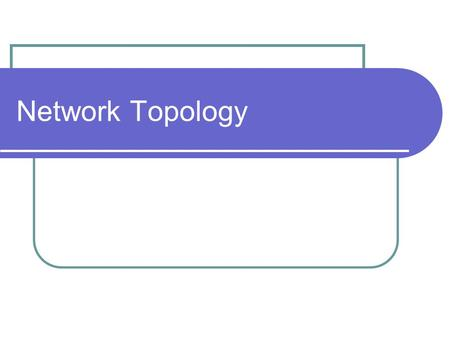 Network Topology. Physical Topology The term physical topology refers to the way in which a network is laid out physically. Two or more devices connect.