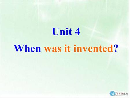 Unit 4 When was it invented?. Period 2 Section A.