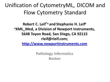 Unification of CytometryML, DICOM and Flow Cytometry Standard Robert C. Leif *a and Stephanie H. Leif a a XML_Med, a Division of Newport Instruments, 5648.