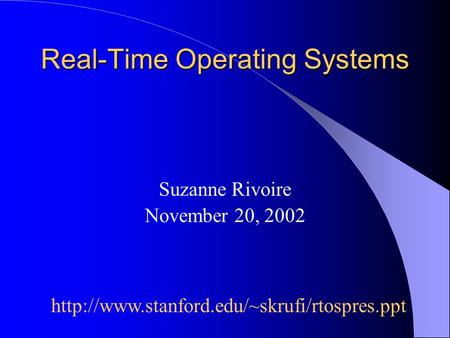Real-Time Operating Systems Suzanne Rivoire November 20, 2002